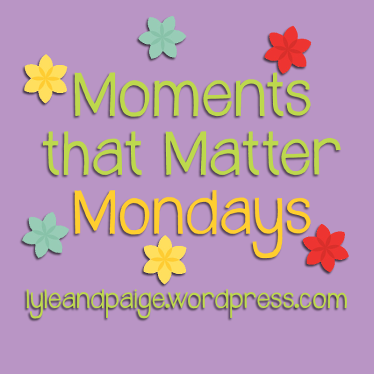 Moments That Matter Mondays